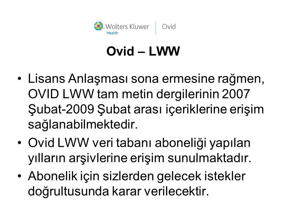 Ovid – LWW Lisans Anlaşması sona ermesine rağmen, OVID LWW tam metin dergilerinin 2007 Şubat-2009 Şubat arası içeriklerine erişim sağlanabilmektedir.