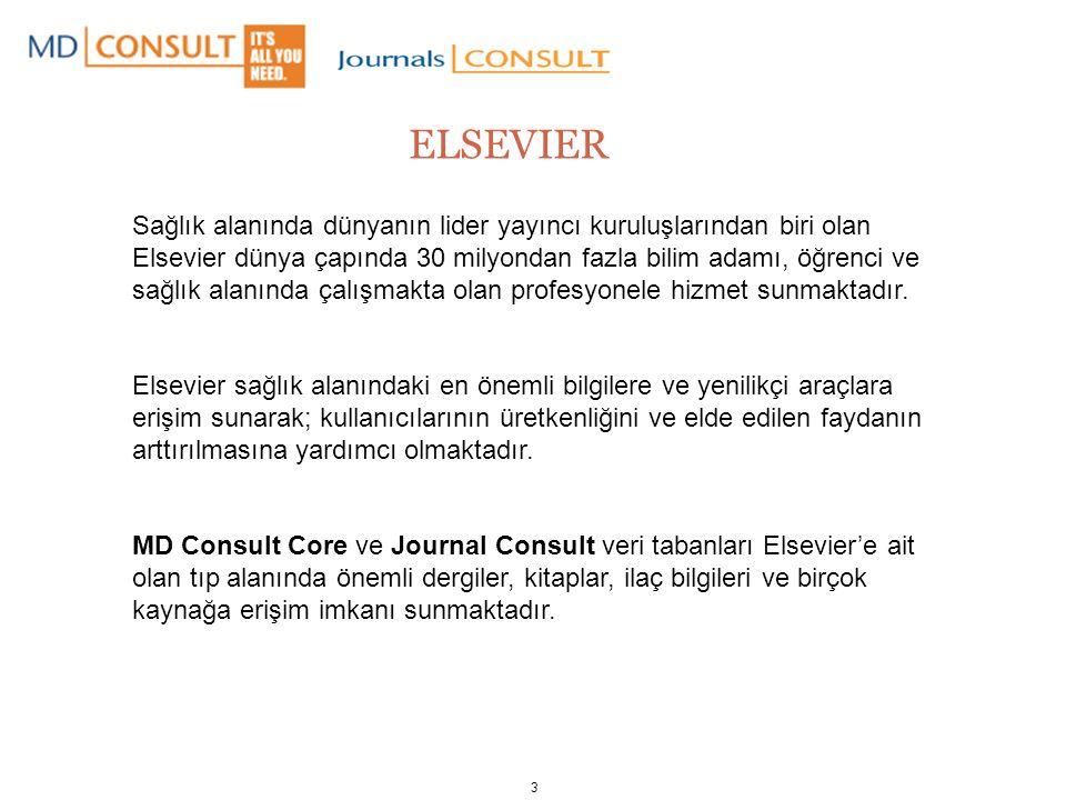 3 ELSEVIER Sağlık alanında dünyanın lider yayıncı kuruluşlarından biri olan Elsevier dünya çapında 30 milyondan fazla bilim adamı, öğrenci ve sağlık alanında çalışmakta olan profesyonele hizmet sunmaktadır.