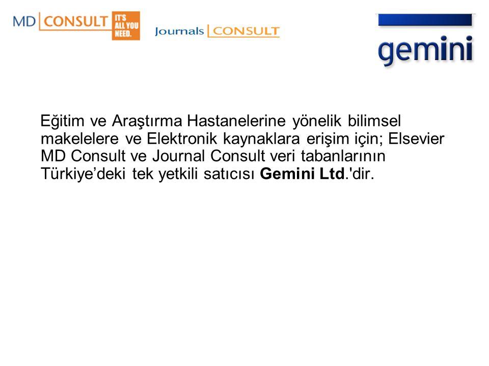 Eğitim ve Araştırma Hastanelerine yönelik bilimsel makelelere ve Elektronik kaynaklara erişim için; Elsevier MD Consult ve Journal Consult veri tabanlarının Türkiye'deki tek yetkili satıcısı Gemini Ltd. dir.