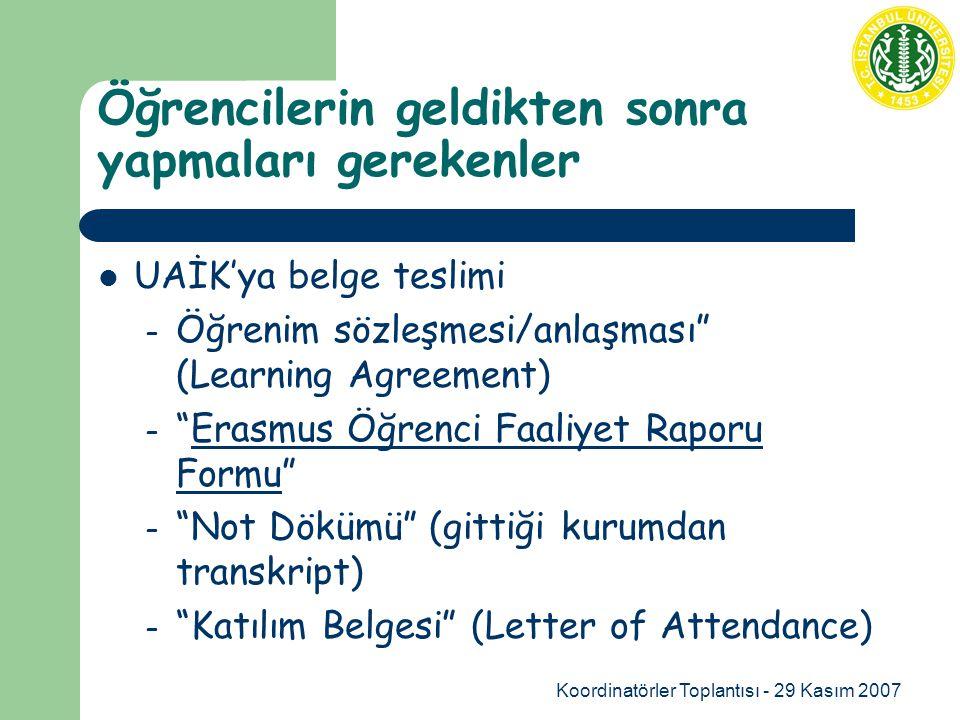 Koordinatörler Toplantısı - 29 Kasım 2007 Öğrencilerin geldikten sonra yapmaları gerekenler UAİK'ya belge teslimi – Öğrenim sözleşmesi/anlaşması (Learning Agreement) – Erasmus Öğrenci Faaliyet Raporu Formu Erasmus Öğrenci Faaliyet Raporu Formu – Not Dökümü (gittiği kurumdan transkript) – Katılım Belgesi (Letter of Attendance)
