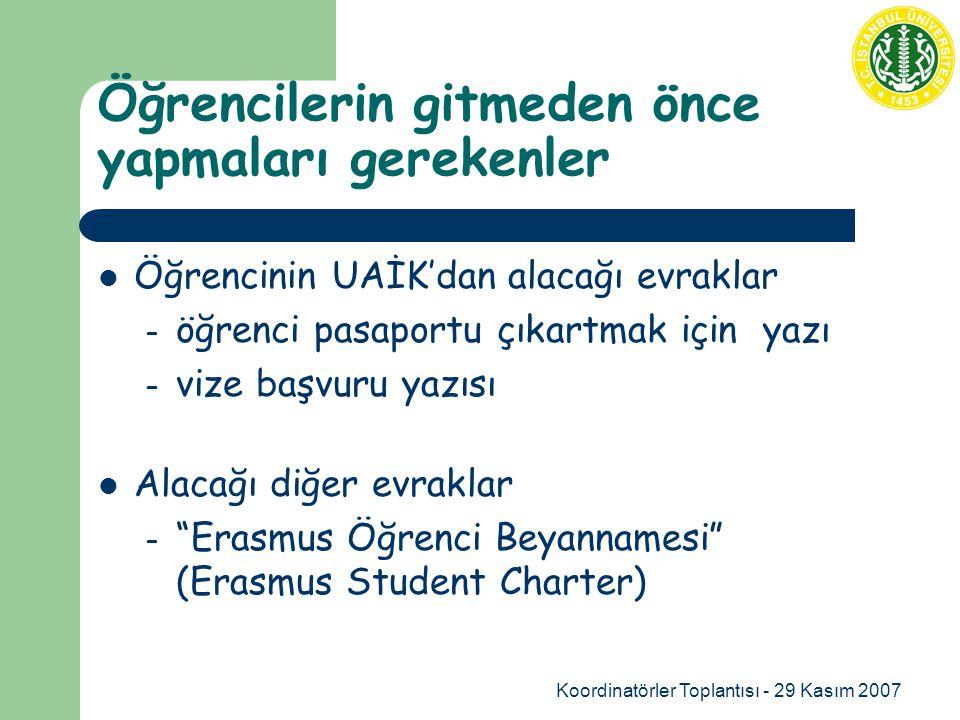 Koordinatörler Toplantısı - 29 Kasım 2007 Öğrencilerin gitmeden önce yapmaları gerekenler Öğrencinin UAİK'dan alacağı evraklar – öğrenci pasaportu çıkartmak için yazı – vize başvuru yazısı Alacağı diğer evraklar – Erasmus Öğrenci Beyannamesi (Erasmus Student Charter)