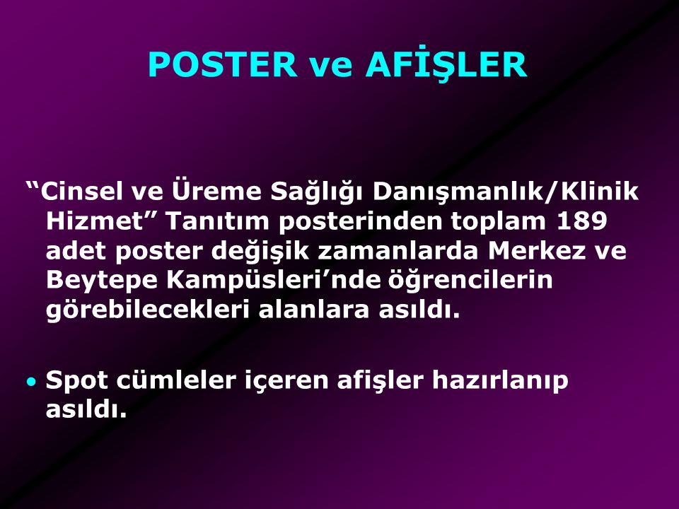"""POSTER ve AFİŞLER """"Cinsel ve Üreme Sağlığı Danışmanlık/Klinik Hizmet"""" Tanıtım posterinden toplam 189 adet poster değişik zamanlarda Merkez ve Beytepe"""