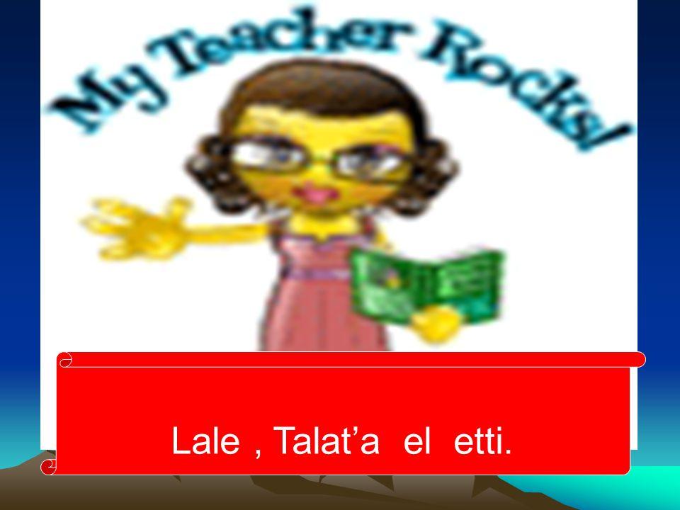 Lale, Talat'a el etti.