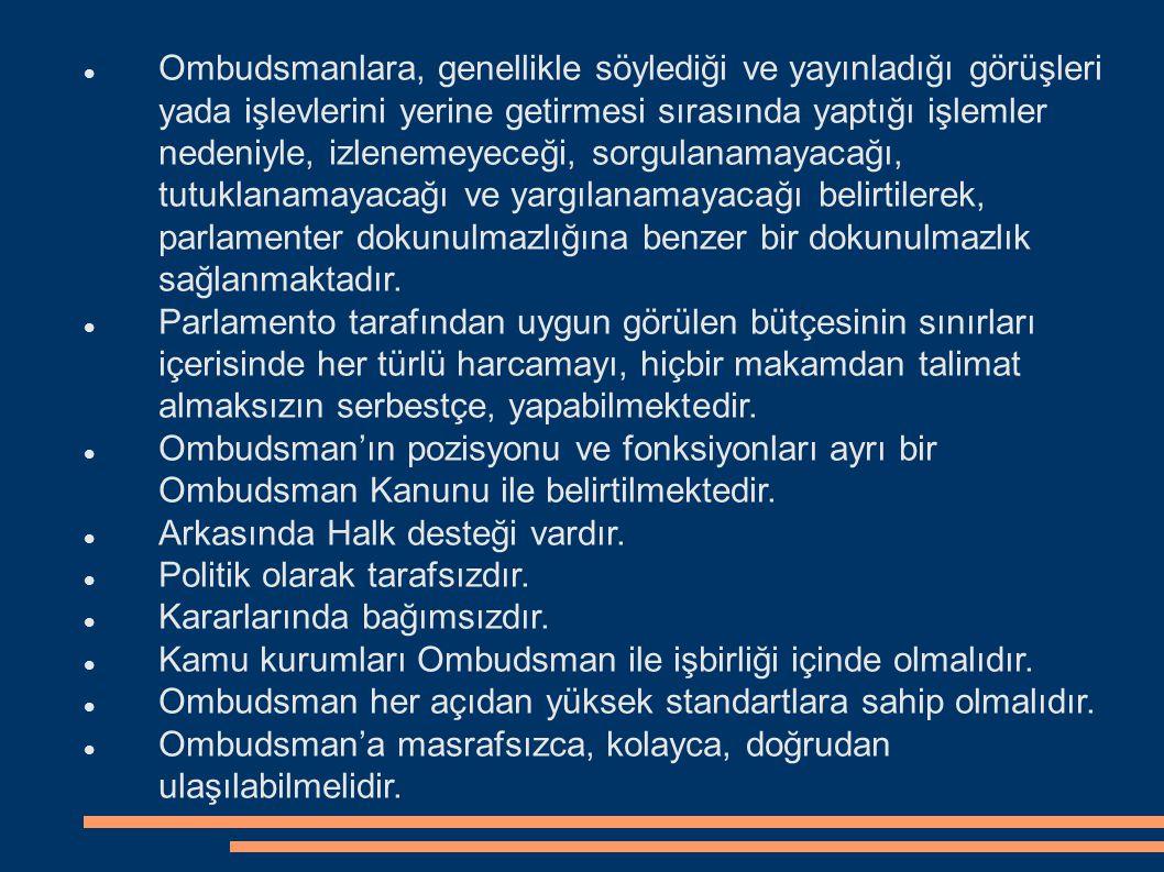 OMBUDSMANIN STATÜSÜ Ombudsman bağımsız bir statüye sahiptir. Bu bağımsızlık yürütme organına olduğu kadar kendisini seçen Parlamento yada diğer organl