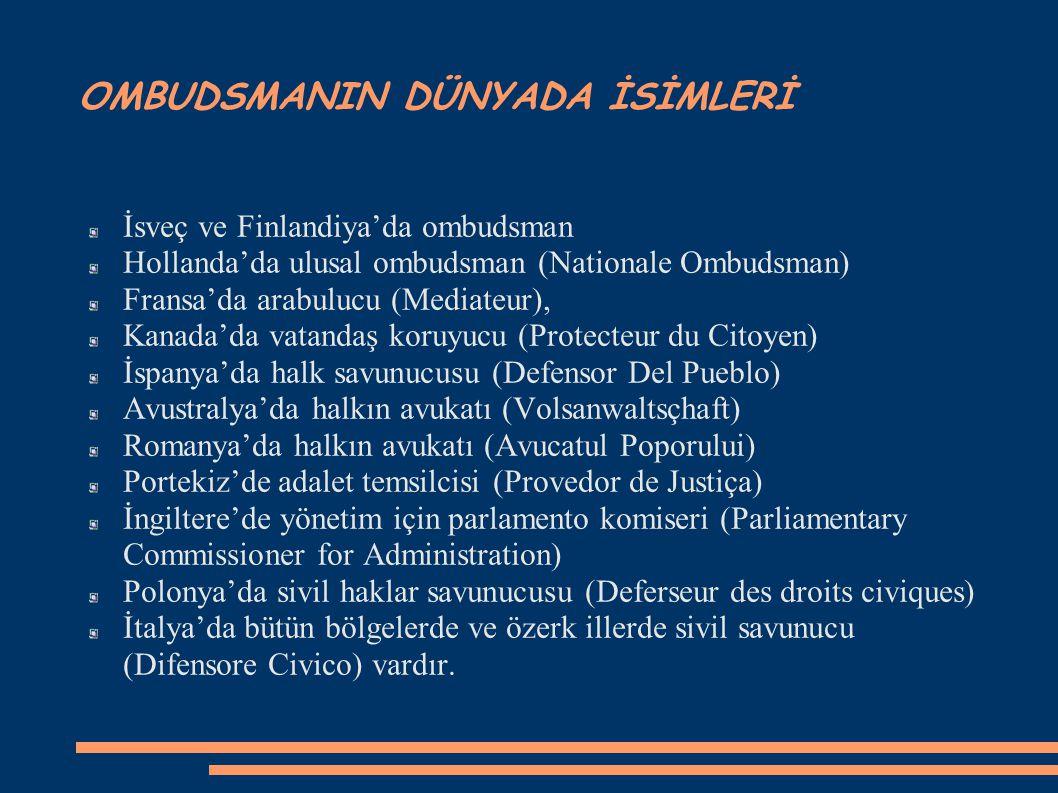 OMBUDSMAN'IN TANIMI İlke itibariyle parlamento tarafından atanan, ancak hükümete karşı olduğu kadar parlamentoya karşı da bağımsız olan, yönetimin mağ
