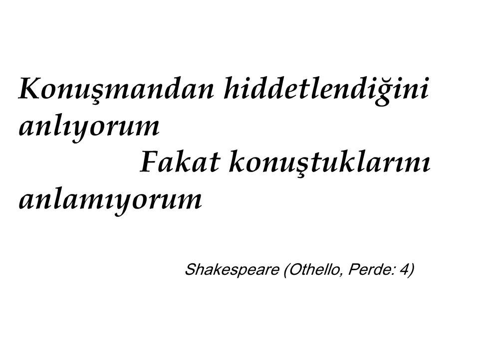Konuşmandan hiddetlendiğini anlıyorum Fakat konuştuklarını anlamıyorum Shakespeare (Othello, Perde: 4)