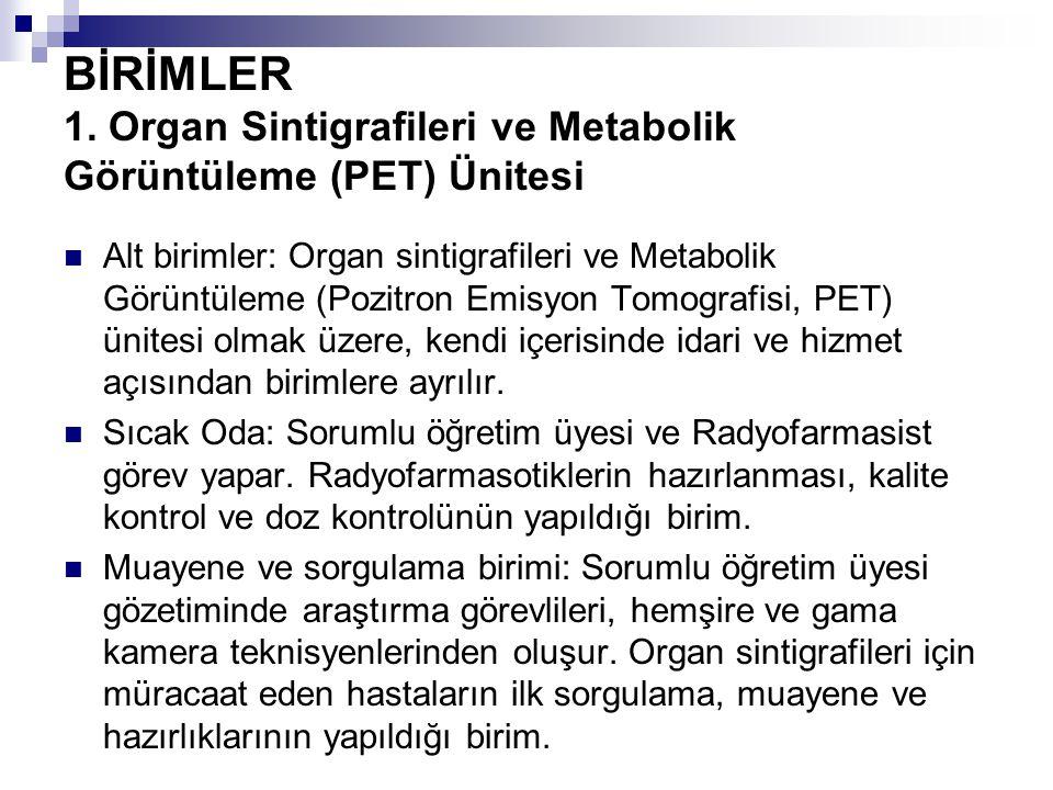 BİRİMLER 1. Organ Sintigrafileri ve Metabolik Görüntüleme (PET) Ünitesi Alt birimler: Organ sintigrafileri ve Metabolik Görüntüleme (Pozitron Emisyon