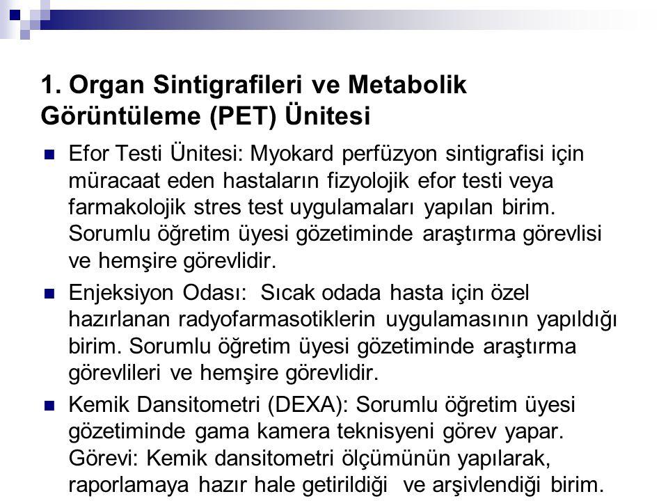 1. Organ Sintigrafileri ve Metabolik Görüntüleme (PET) Ünitesi Efor Testi Ünitesi: Myokard perfüzyon sintigrafisi için müracaat eden hastaların fizyol