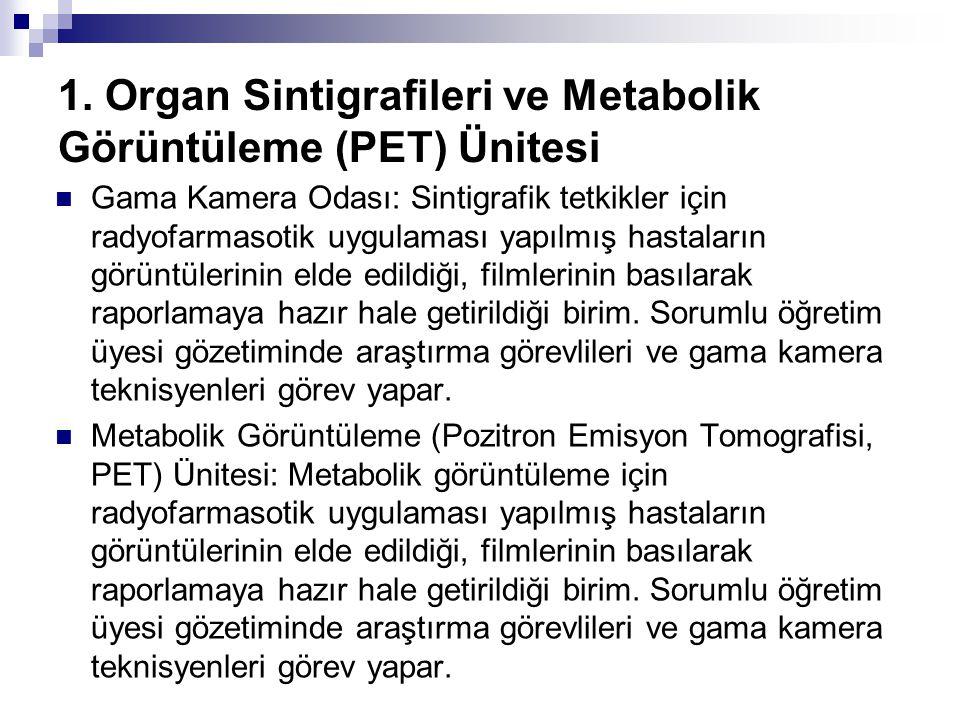 1. Organ Sintigrafileri ve Metabolik Görüntüleme (PET) Ünitesi Gama Kamera Odası: Sintigrafik tetkikler için radyofarmasotik uygulaması yapılmış hasta