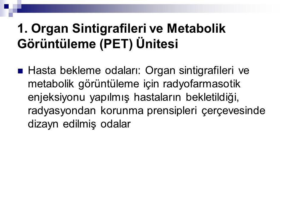 1. Organ Sintigrafileri ve Metabolik Görüntüleme (PET) Ünitesi Hasta bekleme odaları: Organ sintigrafileri ve metabolik görüntüleme için radyofarmasot