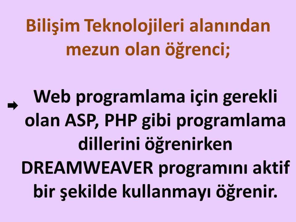 Bilişim Teknolojileri alanından mezun olan öğrenci; Web programlama için gerekli olan ASP, PHP gibi programlama dillerini öğrenirken DREAMWEAVER progr