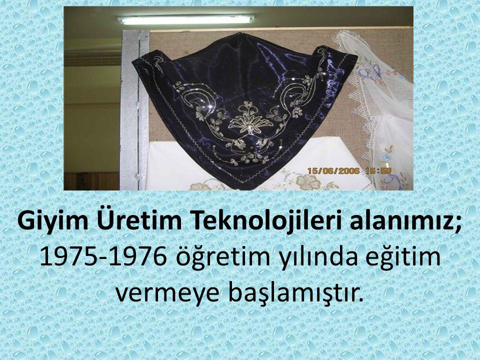 Giyim Üretim Teknolojileri alanımız; 1975-1976 öğretim yılında eğitim vermeye başlamıştır.