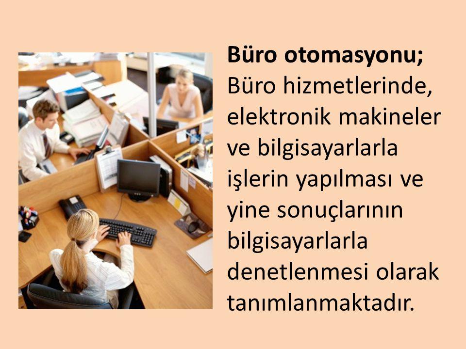 Büro otomasyonu; Büro hizmetlerinde, elektronik makineler ve bilgisayarlarla işlerin yapılması ve yine sonuçlarının bilgisayarlarla denetlenmesi olara