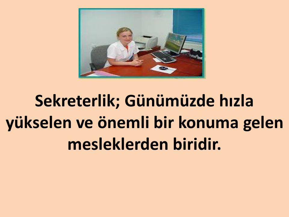 Sekreterlik; Günümüzde hızla yükselen ve önemli bir konuma gelen mesleklerden biridir.