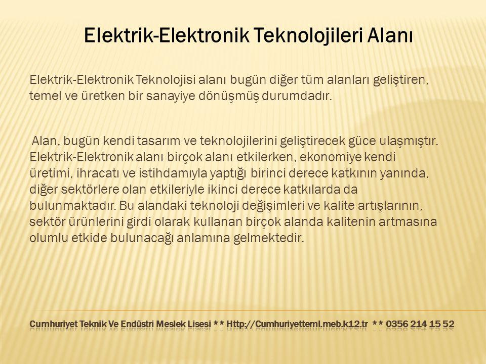 Elektrik-Elektronik Teknolojileri Alanı Elektrik-Elektronik Teknolojisi alanı bugün diğer tüm alanları geliştiren, temel ve üretken bir sanayiye dönüş