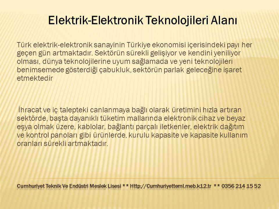 Elektrik-Elektronik Teknolojileri Alanı Türk elektrik-elektronik sanayinin Türkiye ekonomisi içerisindeki payı her geçen gün artmaktadır. Sektörün sür