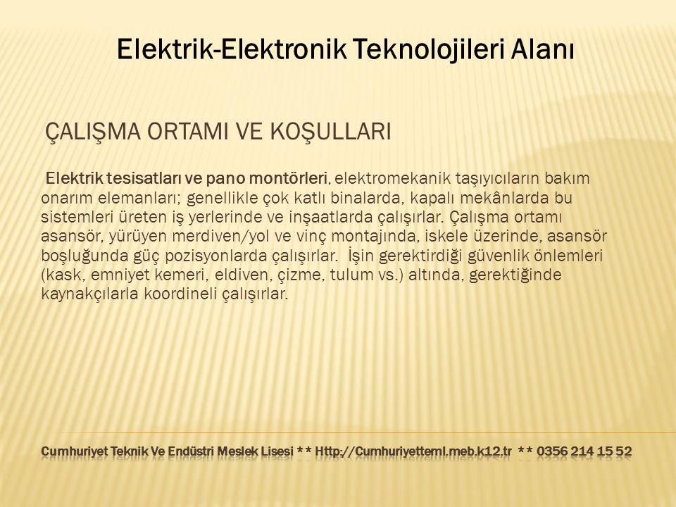 Elektrik-Elektronik Teknolojileri Alanı ÇALIŞMA ORTAMI VE KOŞULLARI Elektrik tesisatları ve pano montörleri, elektromekanik taşıyıcıların bakım onarım