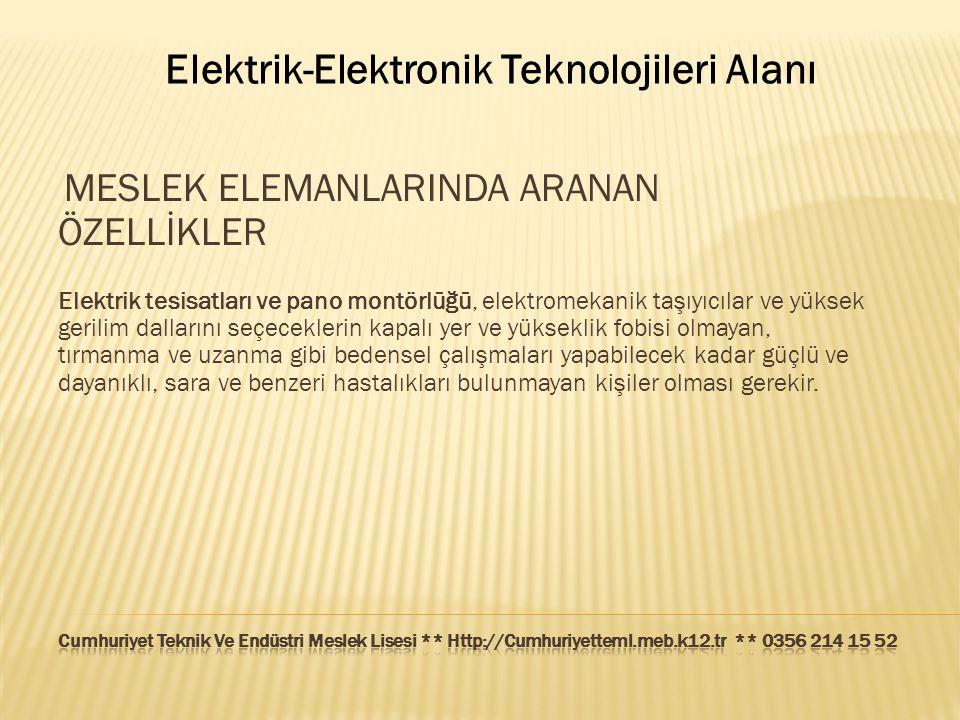 Elektrik-Elektronik Teknolojileri Alanı MESLEK ELEMANLARINDA ARANAN ÖZELLİKLER Elektrik tesisatları ve pano montörlüğü, elektromekanik taşıyıcılar ve