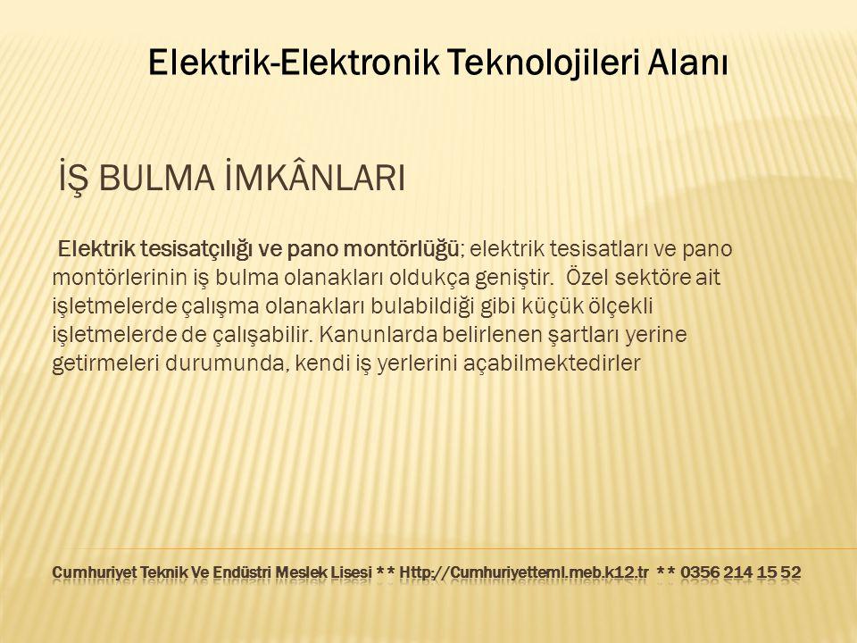 Elektrik-Elektronik Teknolojileri Alanı İŞ BULMA İMKÂNLARI Elektrik tesisatçılığı ve pano montörlüğü; elektrik tesisatları ve pano montörlerinin iş bu