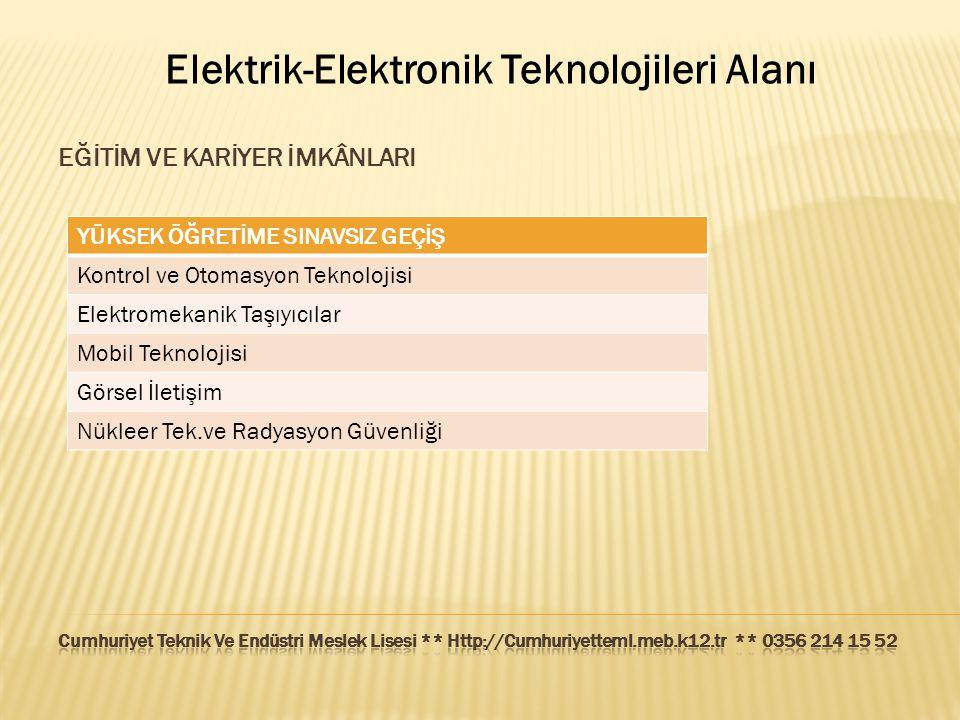 Elektrik-Elektronik Teknolojileri Alanı EĞİTİM VE KARİYER İMKÂNLARI YÜKSEK ÖĞRETİME SINAVSIZ GEÇİŞ Kontrol ve Otomasyon Teknolojisi Elektromekanik Taş