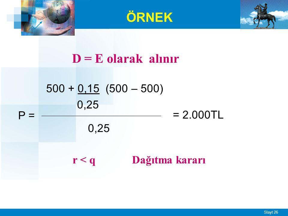Slayt 26 ÖRNEK 500 + 0,15 (500 – 500) 0,25 = 2.000TL P = D = E olarak alınır r < q Dağıtma kararı
