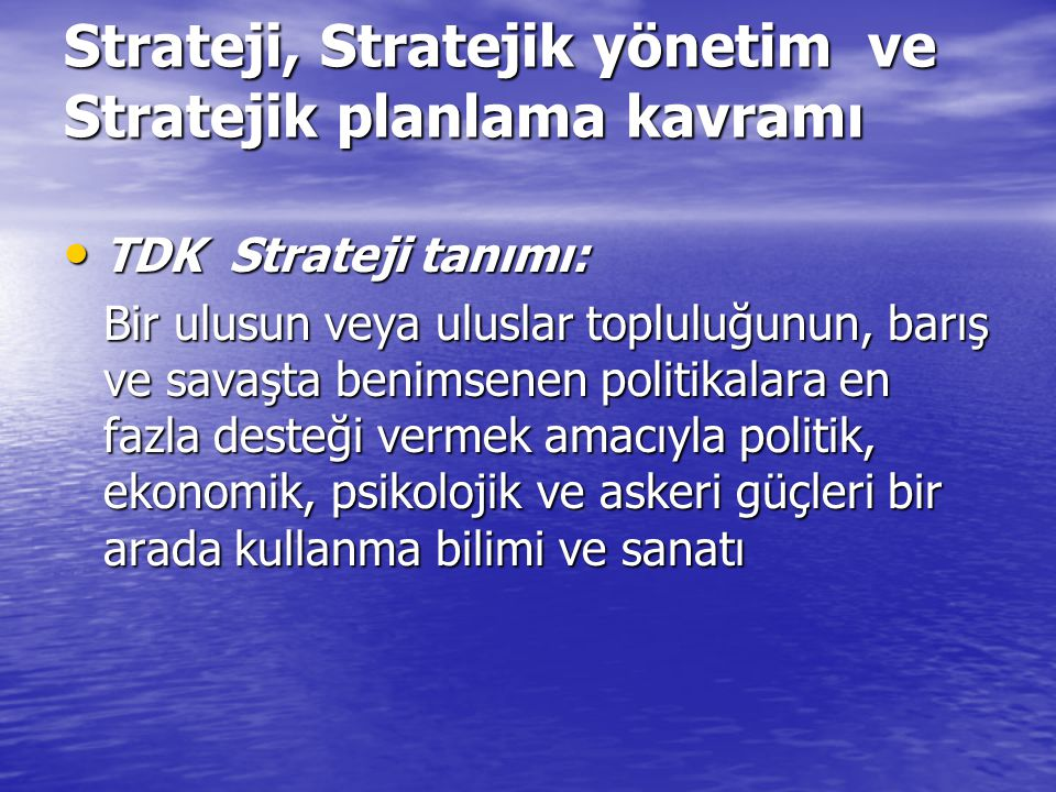 Strateji, Stratejik yönetim ve Stratejik planlama kavramı TDK Strateji tanımı: TDK Strateji tanımı: Bir ulusun veya uluslar topluluğunun, barış ve sav