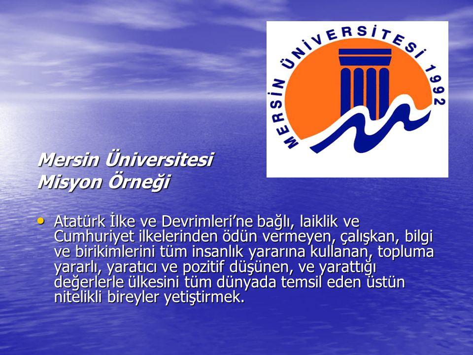 Mersin Üniversitesi Misyon Örneği Atatürk İlke ve Devrimleri'ne bağlı, laiklik ve Cumhuriyet ilkelerinden ödün vermeyen, çalışkan, bilgi ve birikimler