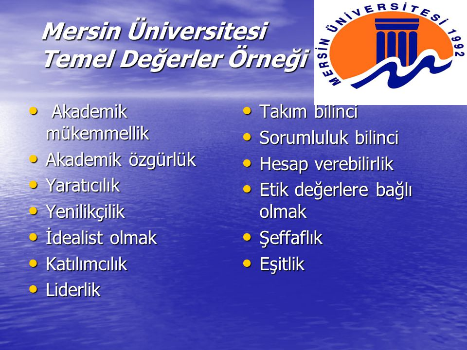 Mersin Üniversitesi Temel Değerler Örneği Akademik mükemmellik Akademik mükemmellik Akademik özgürlük Akademik özgürlük Yaratıcılık Yaratıcılık Yenili