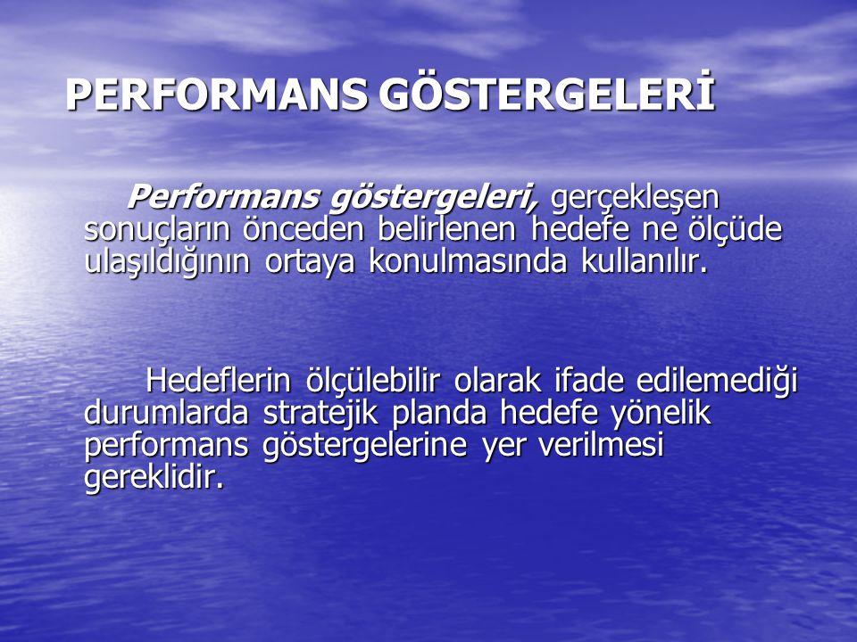 PERFORMANS GÖSTERGELERİ PERFORMANS GÖSTERGELERİ Performans göstergeleri, gerçekleşen sonuçların önceden belirlenen hedefe ne ölçüde ulaşıldığının orta
