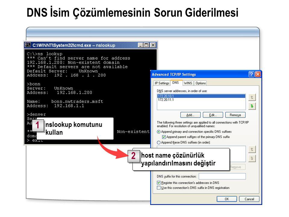 DNS İsim Çözümlemesinin Sorun Giderilmesi nslookup komutunu kullan 1 1 host name çözünürlük yapılandırılmasını değiştir 2 2