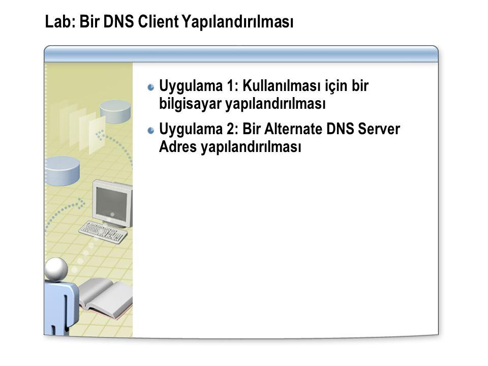 Lab: Bir DNS Client Yapılandırılması Uygulama 1: Kullanılması için bir bilgisayar yapılandırılması Uygulama 2: Bir Alternate DNS Server Adres yapılandırılması