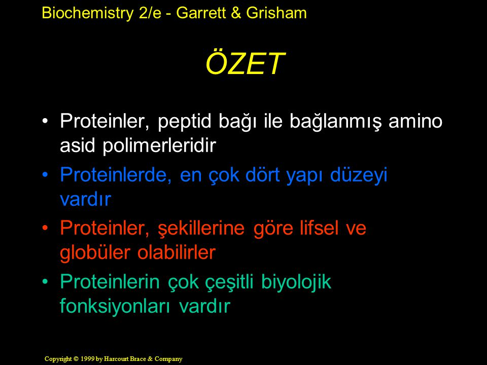 Biochemistry 2/e - Garrett & Grisham Copyright © 1999 by Harcourt Brace & Company ÖZET Proteinler, peptid bağı ile bağlanmış amino asid polimerleridir