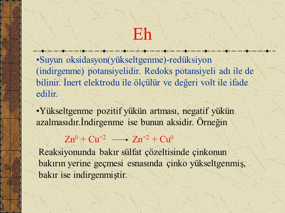 Eh Suyun oksidasyon(yükseltgenme)-redüksiyon (indirgenme) potansiyelidir.