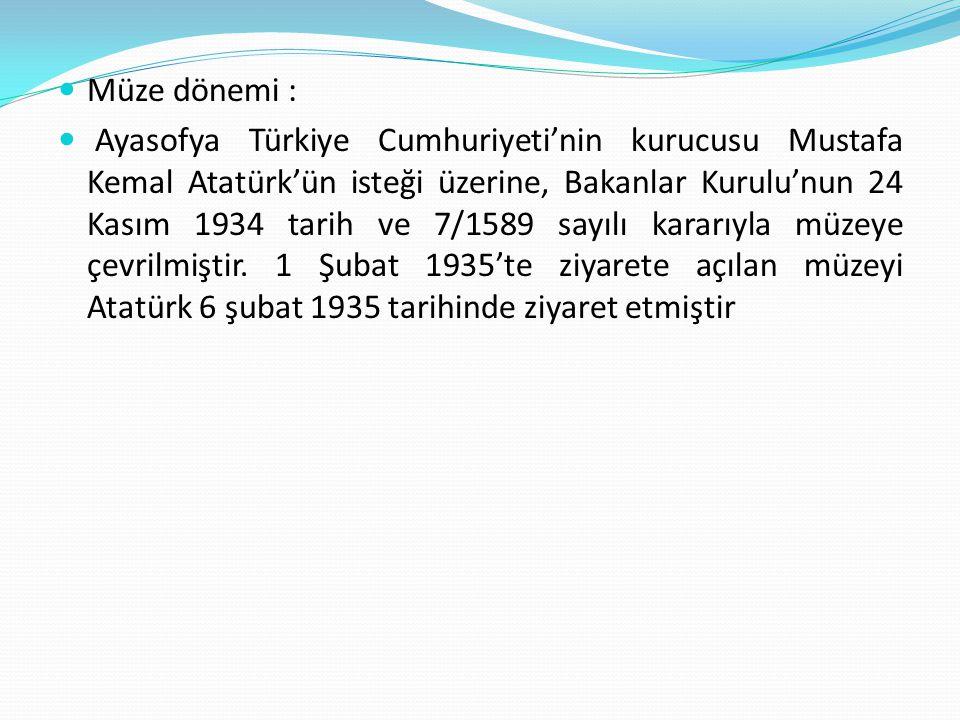 Müze dönemi : Ayasofya Türkiye Cumhuriyeti'nin kurucusu Mustafa Kemal Atatürk'ün isteği üzerine, Bakanlar Kurulu'nun 24 Kasım 1934 tarih ve 7/1589 say