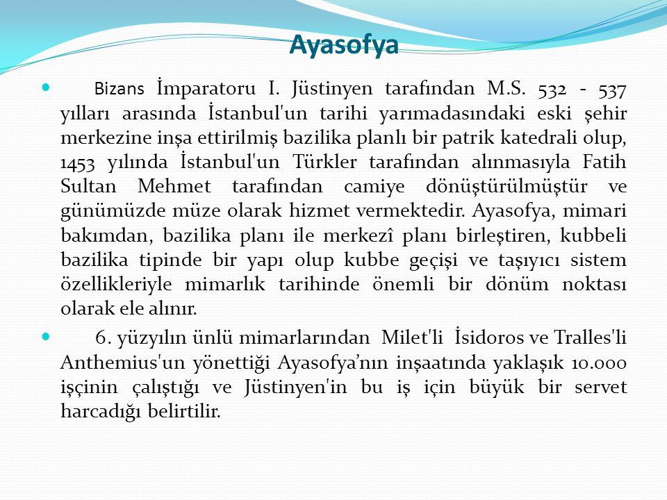 Ayasofya Bizans İmparatoru I. Jüstinyen tarafından M.S. 532 - 537 yılları arasında İstanbul'un tarihi yarımadasındaki eski şehir merkezine inşa ettiri