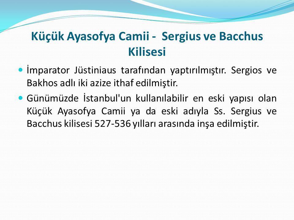 Küçük Ayasofya Camii - Sergius ve Bacchus Kilisesi İmparator Jüstiniaus tarafından yaptırılmıştır. Sergios ve Bakhos adlı iki azize ithaf edilmiştir.