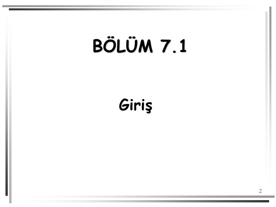 2 BÖLÜM 7.1 Giriş
