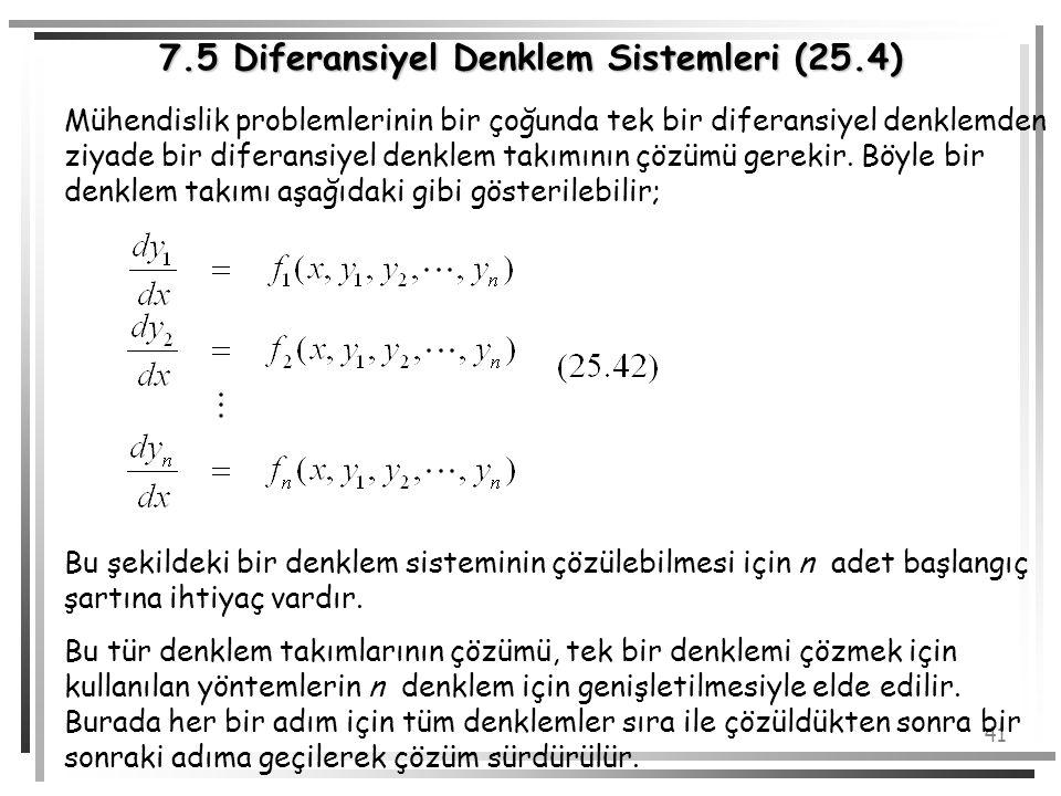 41 7.5 Diferansiyel Denklem Sistemleri (25.4) Mühendislik problemlerinin bir çoğunda tek bir diferansiyel denklemden ziyade bir diferansiyel denklem t