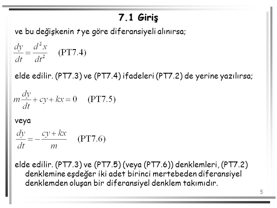5 7.1 Giriş ve bu değişkenin t ye göre diferansiyeli alınırsa; elde edilir. (PT7.3) ve (PT7.4) ifadeleri (PT7.2) de yerine yazılırsa; veya elde edilir