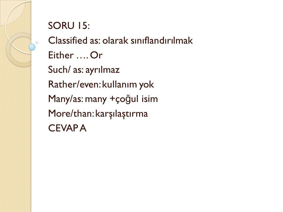 SORU 15: Classified as: olarak sınıflandırılmak Either ….
