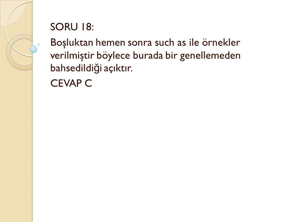 SORU 18: Boşluktan hemen sonra such as ile örnekler verilmiştir böylece burada bir genellemeden bahsedildi ğ i açıktır.