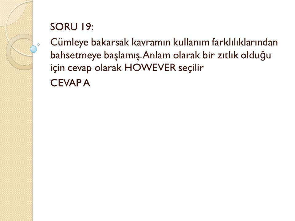 SORU 19: Cümleye bakarsak kavramın kullanım farklılıklarından bahsetmeye başlamış.
