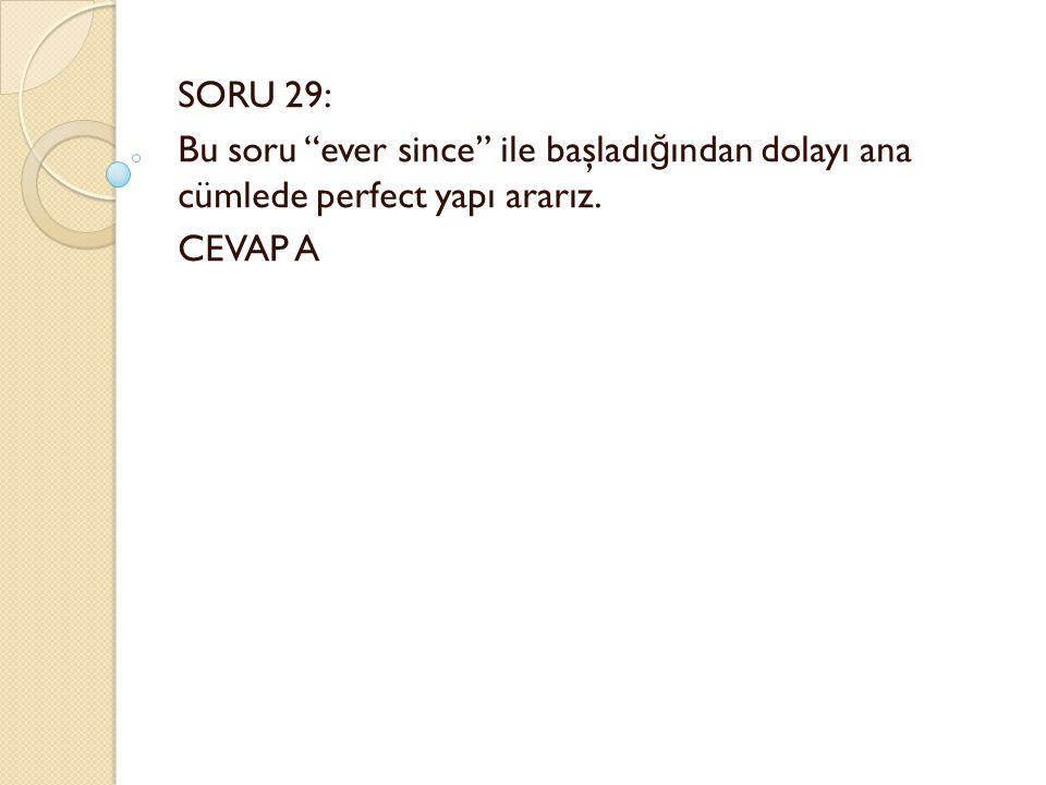 SORU 29: Bu soru ever since ile başladı ğ ından dolayı ana cümlede perfect yapı ararız. CEVAP A
