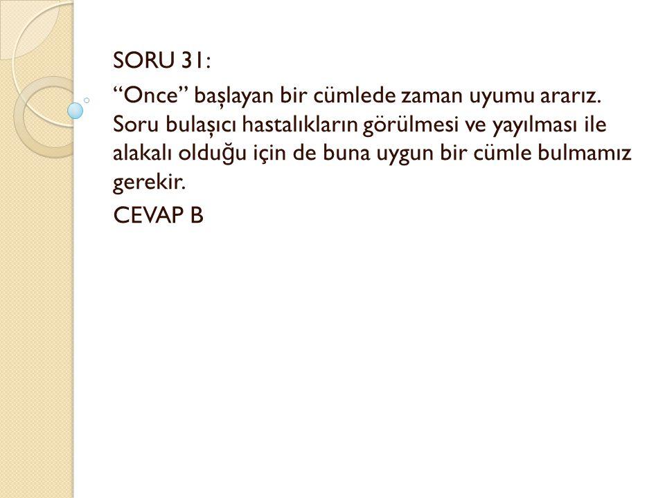 SORU 31: Once başlayan bir cümlede zaman uyumu ararız.