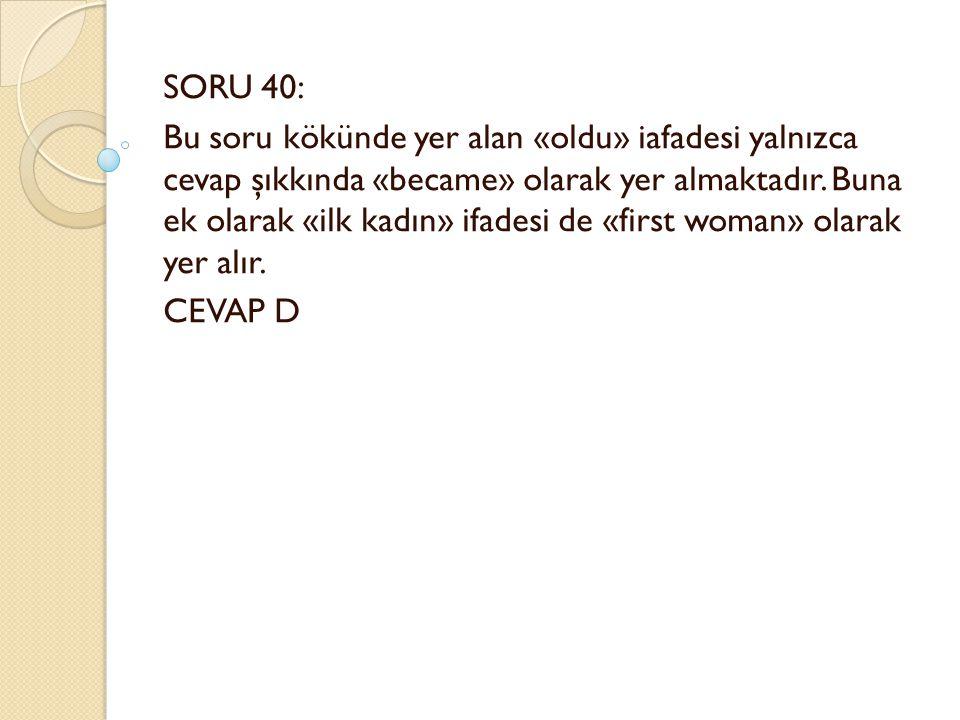 SORU 40: Bu soru kökünde yer alan «oldu» iafadesi yalnızca cevap şıkkında «became» olarak yer almaktadır.