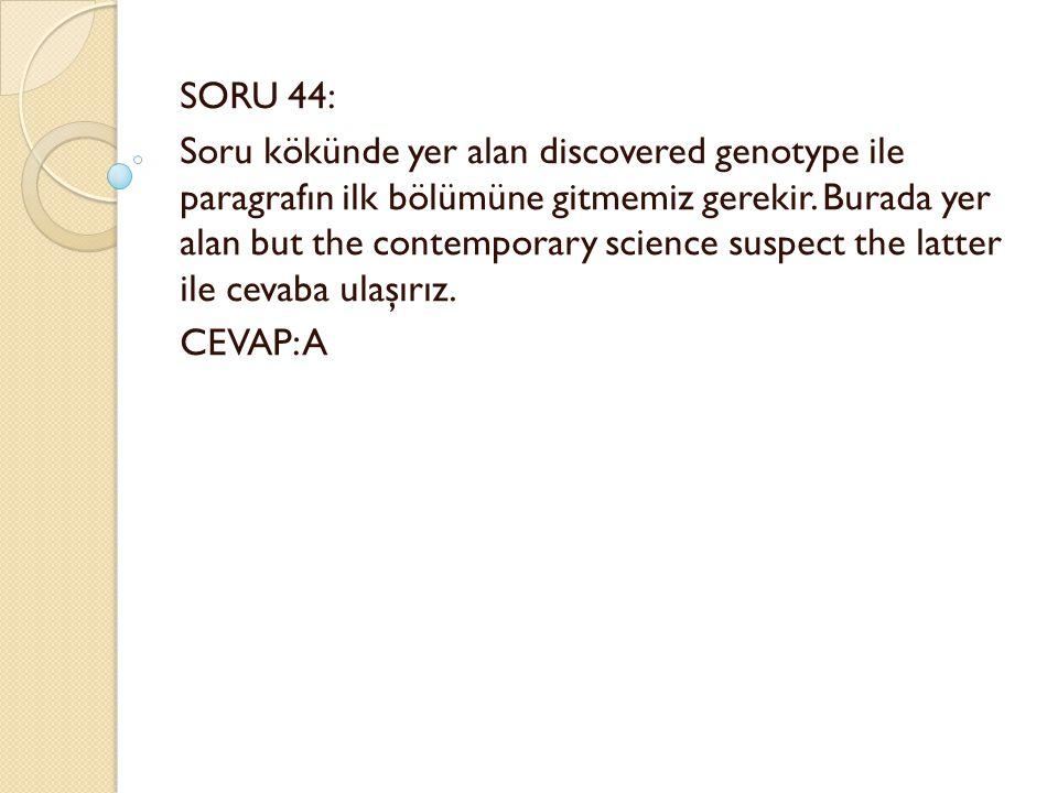 SORU 44: Soru kökünde yer alan discovered genotype ile paragrafın ilk bölümüne gitmemiz gerekir.
