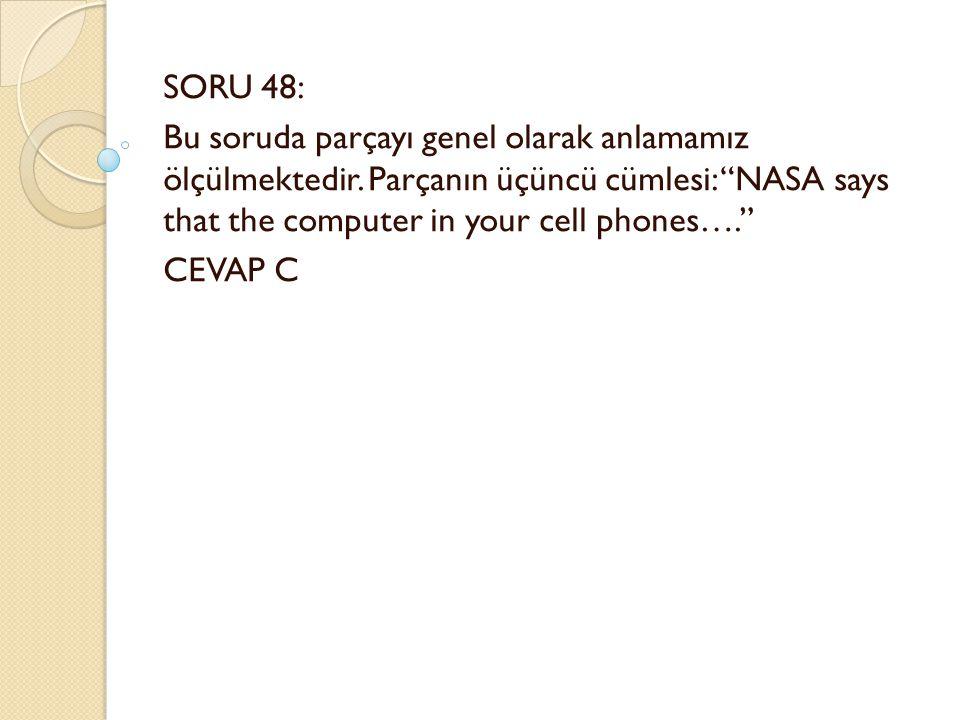 SORU 48: Bu soruda parçayı genel olarak anlamamız ölçülmektedir.
