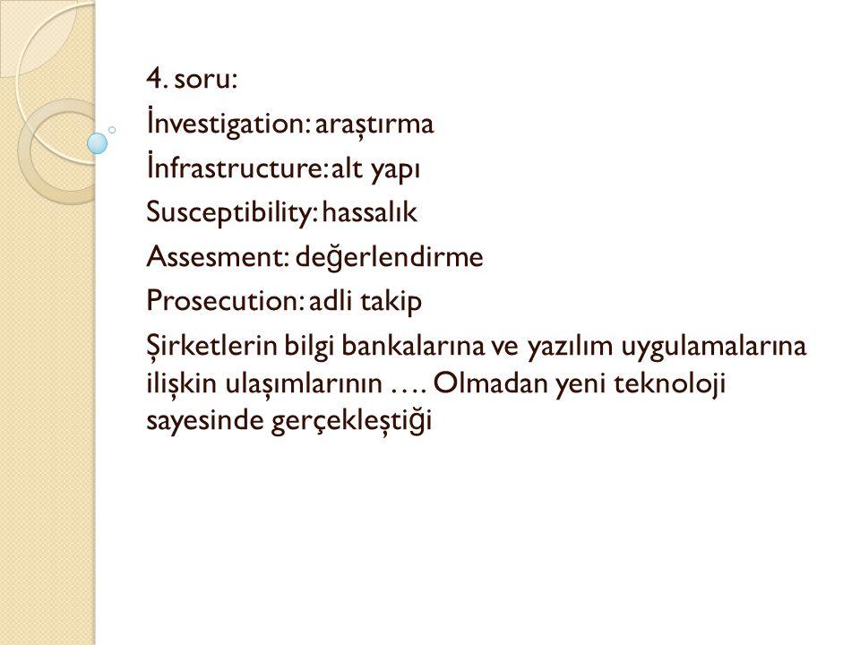 4. soru: İ nvestigation: araştırma İ nfrastructure: alt yapı Susceptibility: hassalık Assesment: de ğ erlendirme Prosecution: adli takip Şirketlerin b