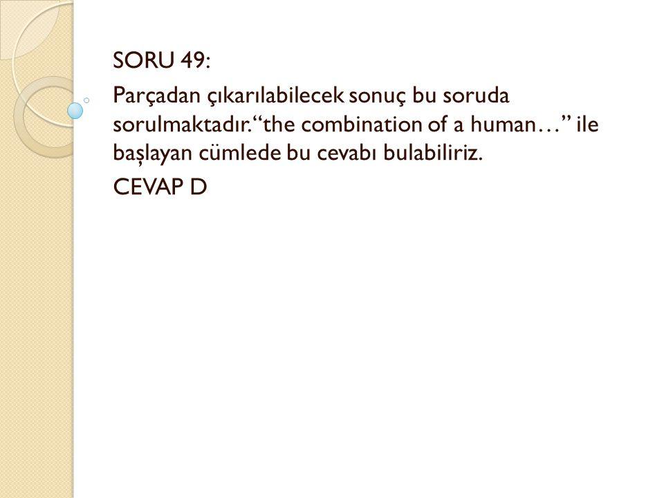 SORU 49: Parçadan çıkarılabilecek sonuç bu soruda sorulmaktadır.