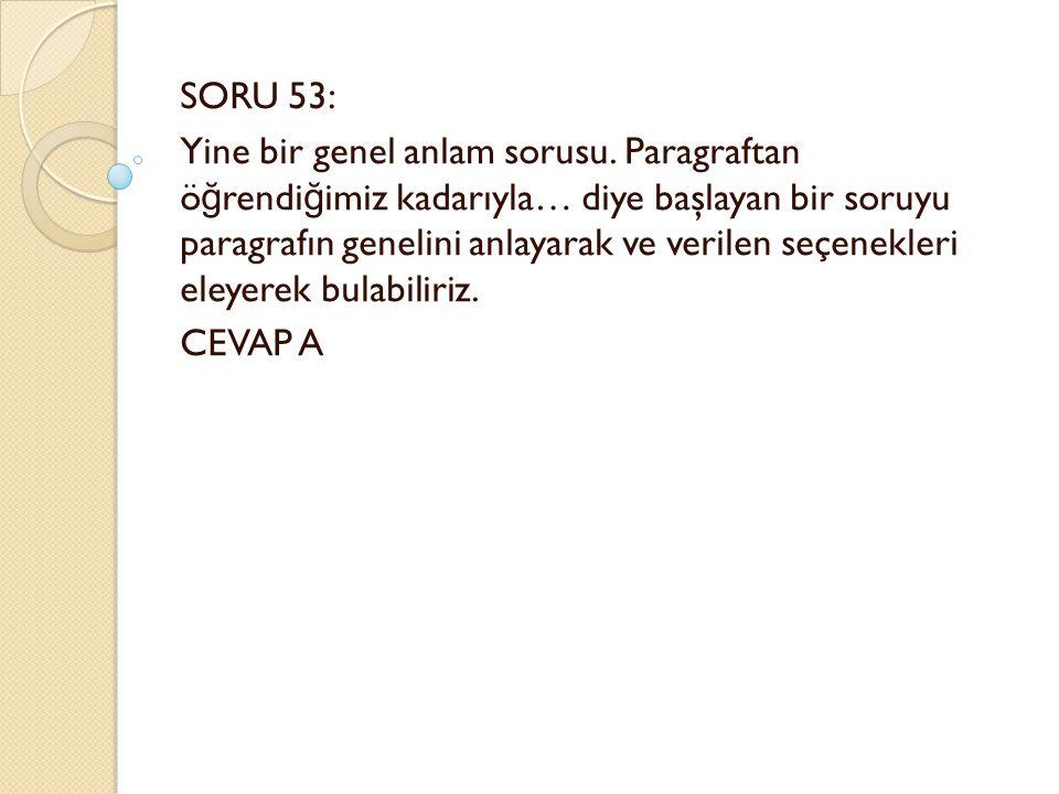 SORU 53: Yine bir genel anlam sorusu.